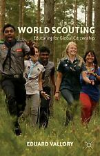 World Scouting : Educating for Global Citizenship by Eduard Vallory (2012,...