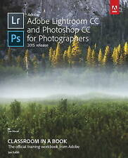 Adobe Lightroom and Photoshop CC for Photographers Classroom in a Book, Jan Kabi