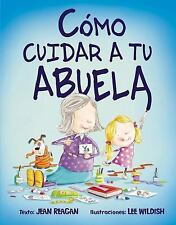 Como Cuidar a tu Abuela by Jean Reagan and Lee Wildish (2016, Hardcover)