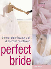 Perfect Bride: The Complete Beauty, Diet and Exercise Countdown by Janet...