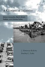 A Climate of Injustice: Global Inequality, North-South Politics, and Climate Pol