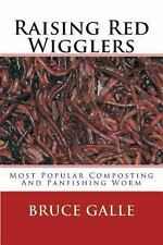 Raising Red Wigglers : Most Popular Composting and Panfishing Worm by Bruce...