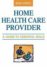 NEW - Home Health Care Provider: A Guide to Essential Skills