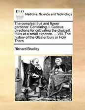The compleat fruit and flower gardener. Containing, I. Curious directions for c
