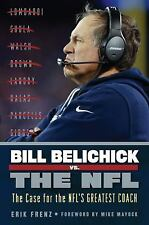 Bill Belichick vs. the NFL : The Case for Football's Greatest Coach by Erik...