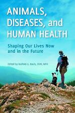 Animals, Diseases, and Human Health: Shaping Our Lives Now and in the Future, ,