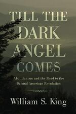 Till the Dark Angel Comes : Abolitionism and the Road to the Second American...