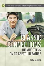 Classic Connections: Turning Teens on to Great Literature (Libraries U-ExLibrary