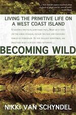 Becoming Wild : Living the Primitive Life on a West Coast Island by Nikki van...