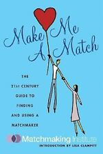 Make Me a Match: The 21st Century Guide to Finding and Using a Matchma-ExLibrary