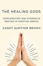 The Healing Gods: Complementary and Alternative Medicine in Christian America, B