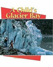 A Child's Glacier Bay by Kimberly Corral (1998, Hardcover)