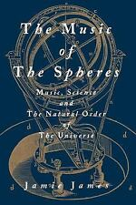 The Music of the Spheres : Music, Science, and the Natural Order of the...