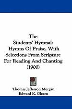 The Students' Hymnal : Hymns of Praise, with Selections from Scripture for...