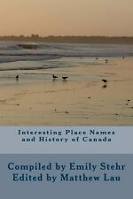 Interesting Place Names and History of Canada by Emily Stehr (2013, Paperback)