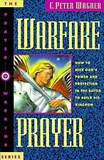 Warfare Prayer: How to Seek God's Power and Protection in the Battle to Build Hi
