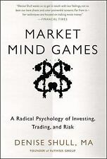 Market Mind Games: A Radical Psychology of Investing, Trading and Risk, Shull, D