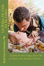 Un Pedazo de Cielo en Tus Labios : Una Historia de Amor, Pasion y Deseo by...