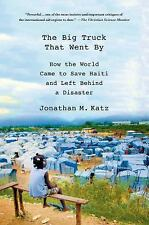 The Big Truck That Went By : How the World Came to Save Haiti and Left Behind...