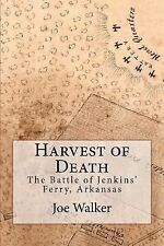 Harvest of Death : The Battle of Jenkins' Ferry, Arkansas by Joe Walker...