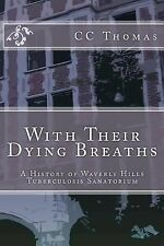 With Their Dying Breaths : A History of Waverly Hills Tuberculosis Sanatorium...