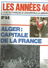 "LES ANNEES 40 N°44 ALGER : CAPITALE DE LA FRANCE / OPERATION ""TORCH"" /CASABLANCA"