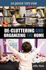 10 Quick Tips for de-Cluttering and Organizing the Home by Abby Stein (2014,...