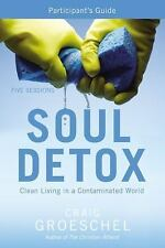 Soul Detox Participant's Guide: Clean Living in a Contaminated World - Groeschel