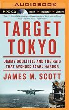 Target Tokyo : Jimmy Doolittle and the Raid That Avenged Pearl Harbor by...