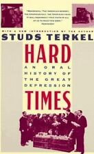 Hard Times : An Oral History of the Great Depression in America by Studs...