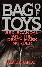 Bag of Toys : Sex, Scandal, and the Death Mask Murder by David France (1992,...