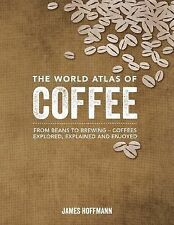 The World Atlas of Coffee : From Beans to Brewing -- Coffees Explored,...