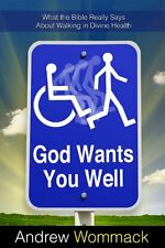 God Wants You Well: What the Bible Really Says About Walking in Divine Health by