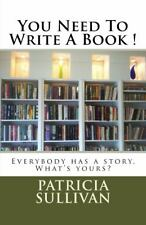 You Need to Write a Book! : Everybody Has a Story. What's Yours? by Patricia...