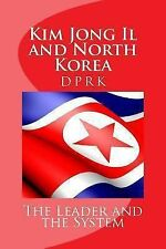 Kim Jong Il and North Korea: The Leader and the System (Demystifying North Kore