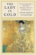The Lady in Gold : The Extraordinary Tale of Gustav Klimt's Masterpiece,...