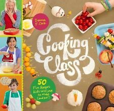Cooking Class : 50 Fun Recipes Kids Will Love to Make (And Eat!) by Deanna F....