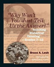 Why Won't You Just Tell Us the Answer? : Teaching Historical Thinking in Grades