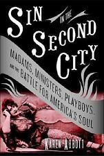 Sin in the Second City: Madams, Ministers, Playboys, and the Battle for America'
