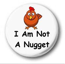 """I AM NOT A NUGGET - 25mm 1"""" Button Badge - Novelty Cute Chicken Vegetarian"""