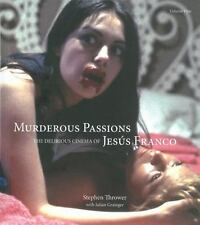 Murderous Passions Vol. 1 : The Delirious Cinema of Jesús Franco by Stephen...