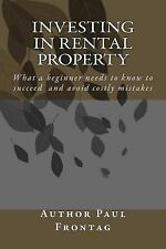 Investing in Rental Property : What a Beginner Needs to Know to Succeed and...