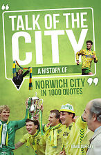 Talk of the City - A History of Norwich City in 1000 Quotes - Canaries book