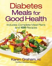 Diabetes Meals for Good Health: Includes Complete Meal Plans and 100 Recipes - G