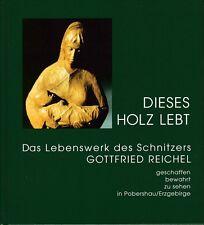 Dieses Holz lebt=Das Lebenswerk des Schnitzers Gottfried Reichel Pobershau/Erzge