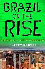 Brazil on the Rise : The Story of a Country Transformed by Larry Rohter...
