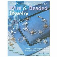 The Complete Guide to Wire & Beaded Jewelry: Over 50 Beautiful Projects and...