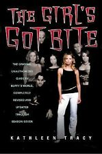 The Girl's Got Bite : The Original Unauthorized Guide to Buffy's World,...BTVS