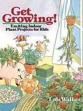 Get Growing!: Exciting Indoor Plant Projects for Kids Walker, Lois Paperback