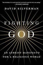 Fighting God : An Atheist Manifesto for a Religious World by David Silverman...